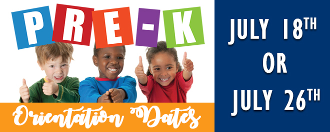 Pre-K Orientation may be attended on July 18 or July 26