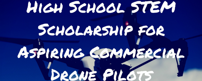 Announcing the High School STEM Scholarship  for Aspiring Commercial Drone Pilots